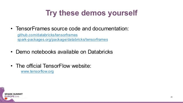 Try these demos yourself • TensorFrames source code and documentation: github.com/databricks/tensorframes spark-packages.o...