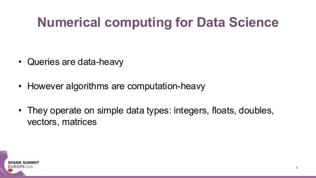 Numerical computing for Data Science • Queries are data-heavy • However algorithms are computation-heavy • They operate on...