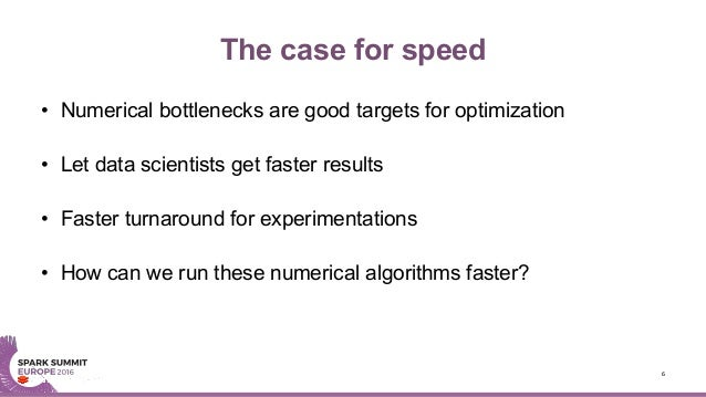 The case for speed • Numerical bottlenecks are good targets for optimization • Let data scientists get faster results • Fa...