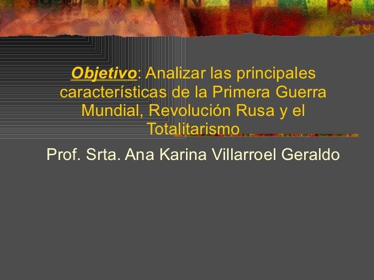 Objetivo : Analizar las principales características de la Primera Guerra Mundial, Revolución Rusa y el Totalitarismo Prof....