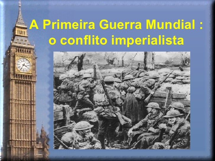 A Primeira Guerra Mundial :   o conflito imperialista