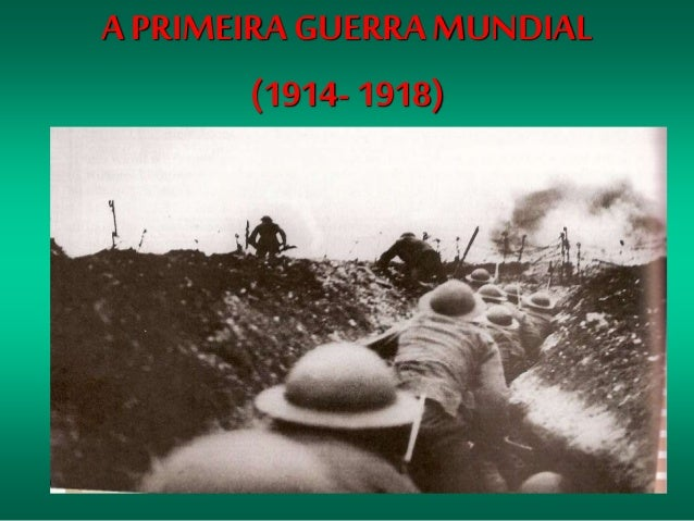 A PRIMEIRA GUERRAMUNDIAL (1914- 1918)