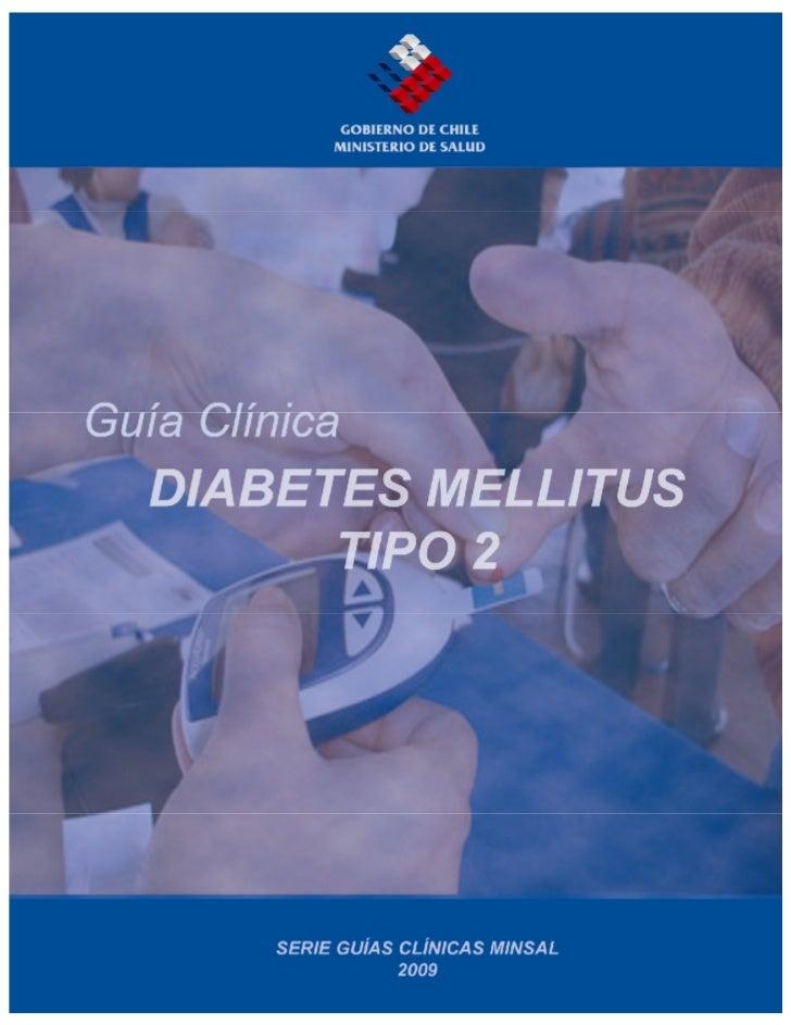 Guía Clínica 2009 Diabetes Mellitus tipo 2MINISTERIO DE SALUD. Guía Clínica DIABETES MELLITUS TIPO 2.SANTIAGO: Minsal, 200...