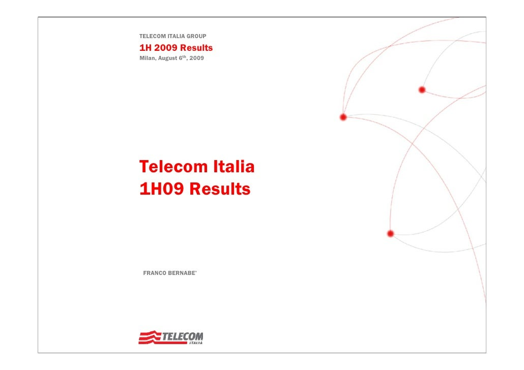 TELECOM ITALIA GROUP  1H 2009 Results Milan, August 6th, 2009     Telecom Italia 1H09 Results     FRANCO BERNABE'