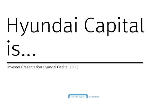 Hyundai CapitalHyundai Capital is... Investor Presentation Hyundai Capital 1H13