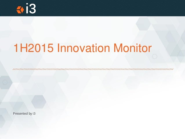 1H2015 Innovation Monitor Presented by i3