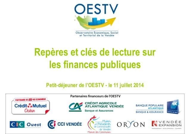 Repères et clés de lecture sur les finances publiques Petit-déjeuner de l'OESTV - le 11 juillet 2014