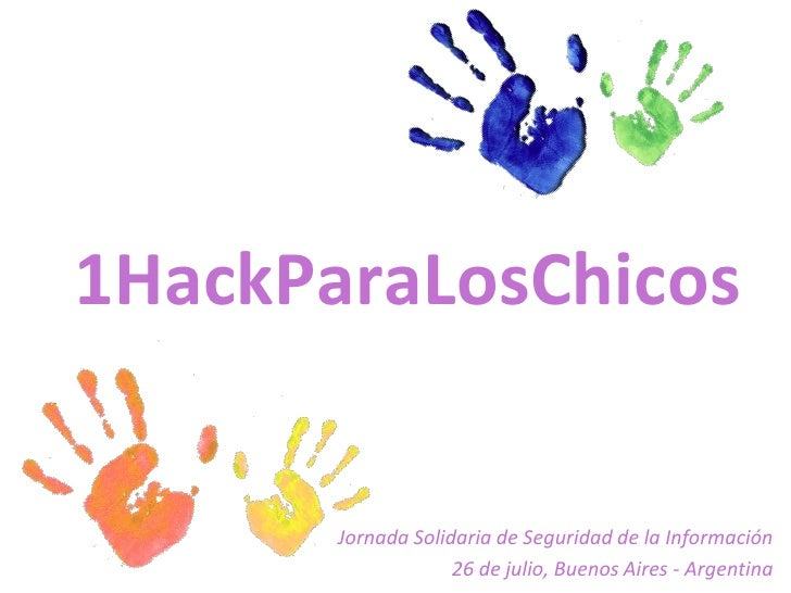 1HackParaLosChicos       Jornada Solidaria de Seguridad de la Información                    26 de julio, Buenos Aires - A...