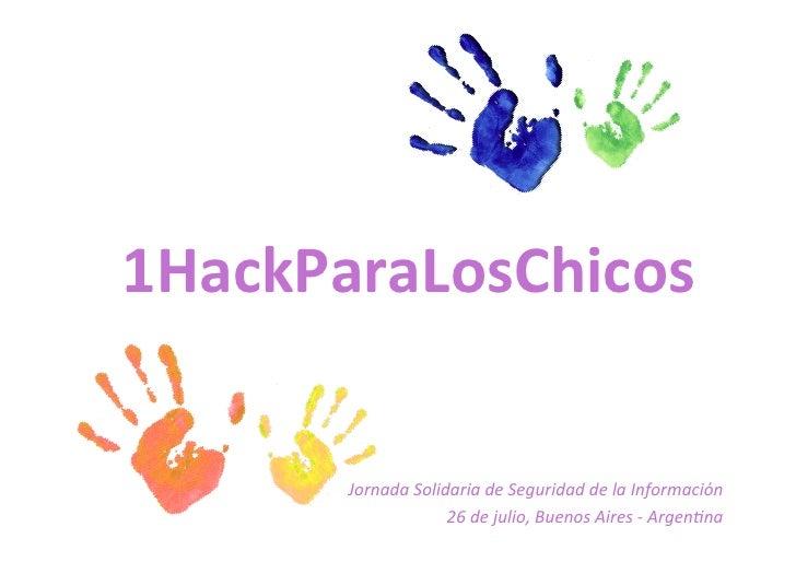 1HackParaLosChicos         Jornada Solidaria de Seguridad de la Información                         26 d...