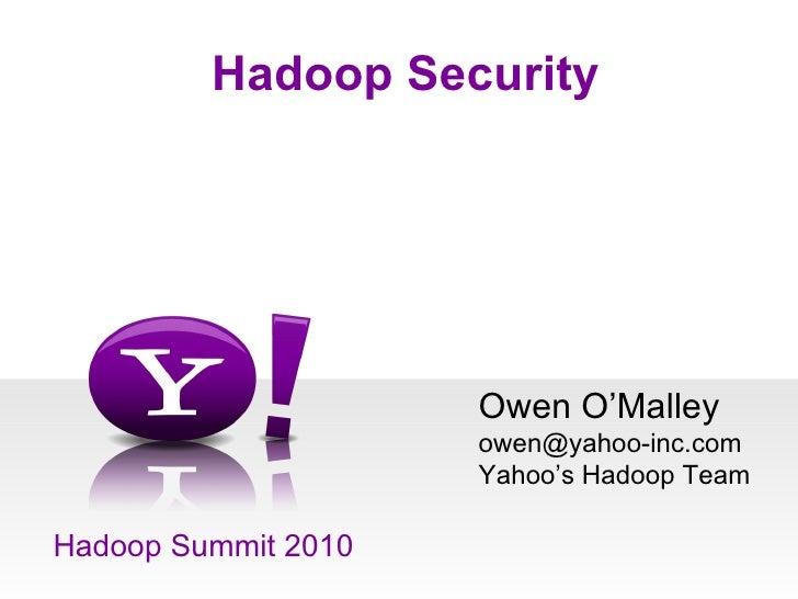 Hadoop Security Hadoop Summit 2010 Owen O'Malley [email_address] Yahoo's Hadoop Team