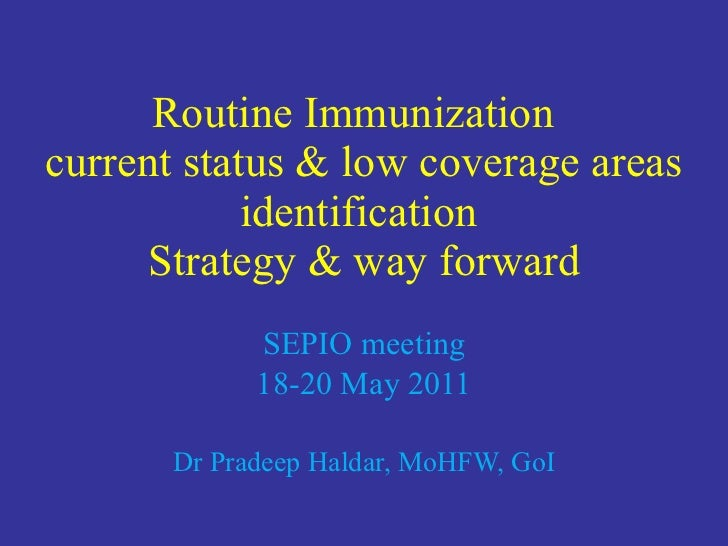 Routine Immunization  current status & low coverage areas identification  Strategy & way forward SEPIO meeting 18-20 May 2...