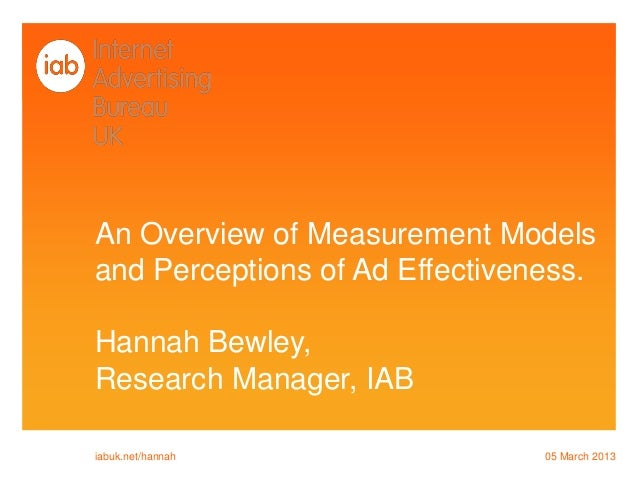 An Overview of Measurement Modelsand Perceptions of Ad Effectiveness.Hannah Bewley,Research Manager, IABiabuk.net/hannah  ...