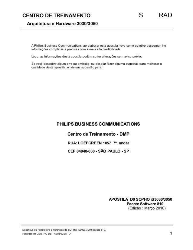 CENTRO DE TREINAMENTO S RAD  Arquitetura e Hardware 3030/3050  A Philips Business Communications, ao elaborar esta apostil...
