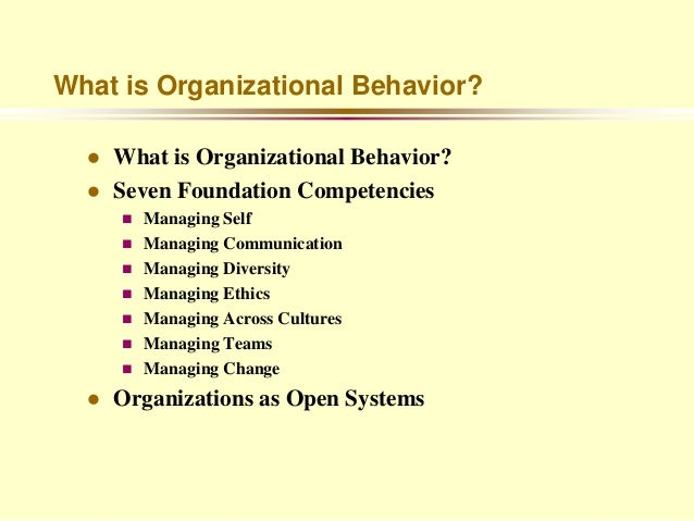 What is Organizational Behavior?     What is Organizational Behavior?     Seven Foundation Competencies         Managin...