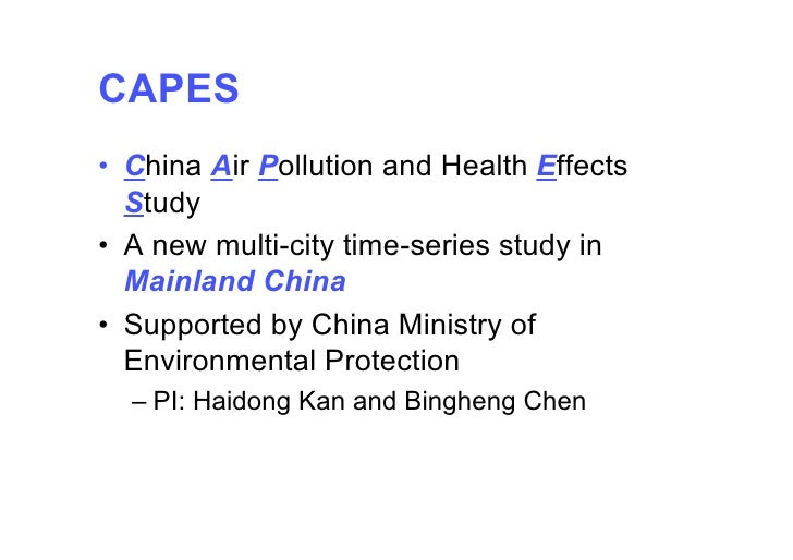 CAPES • China Air Pollution and Health Effects   Study • A new multi-city time-series study in   Mainland China • Supporte...