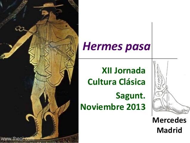 Hermes pasa XII Jornada Cultura Clásica Sagunt. Noviembre 2013 Mercedes Madrid