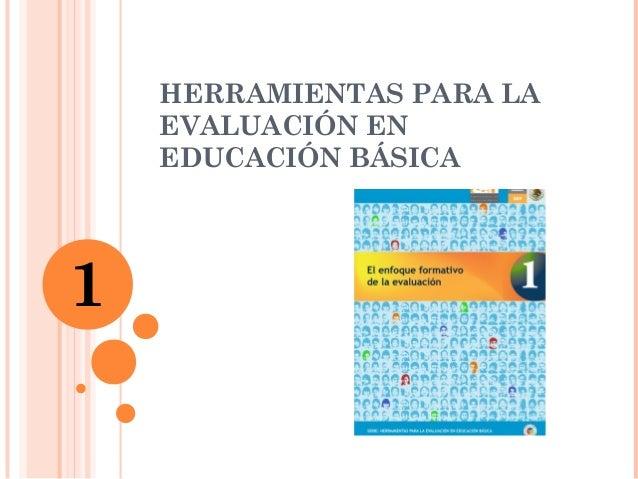 HERRAMIENTAS PARA LA EVALUACIÓN EN EDUCACIÓN BÁSICA 1