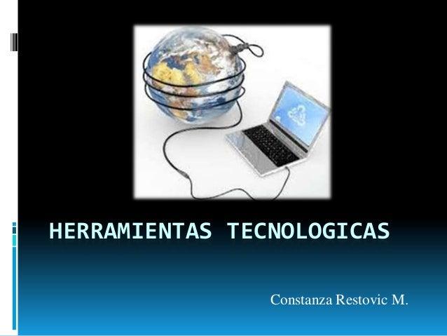 HERRAMIENTAS TECNOLOGICAS                Constanza Restovic M.