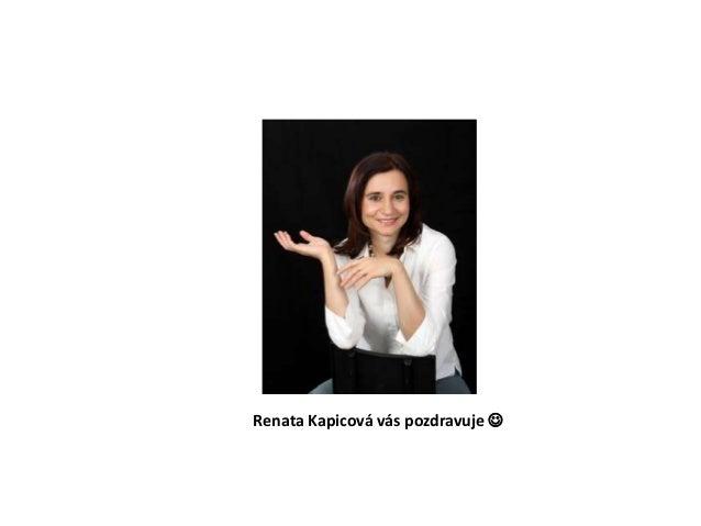 Renata Kapicová vás pozdravuje 