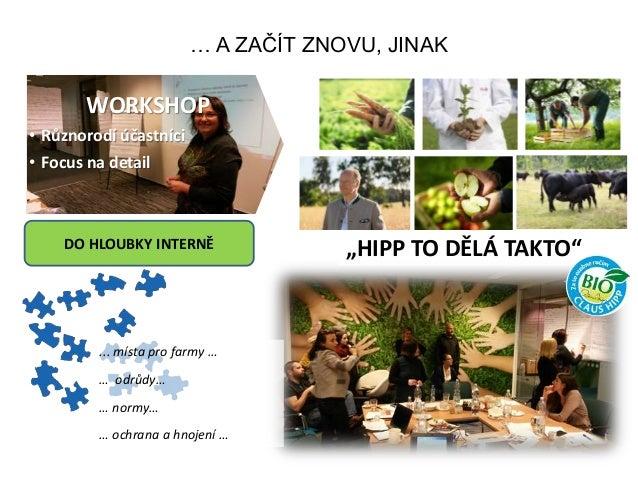 … A ZAČÍT ZNOVU, JINAK WORKSHOP • Různorodí účastníci • Focus na detail ... místa pro farmy … … odrůdy… … normy… … ochrana...