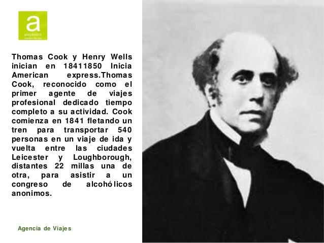 Thomas Cook y Henry Wells inician en 18411850 Inicia American express.Thomas Cook, reconocido como el primer agente de via...