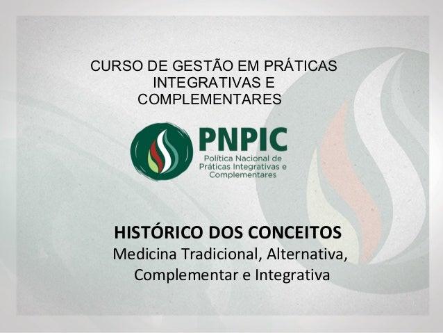 HISTÓRICO DOS CONCEITOS Medicina Tradicional, Alternativa, Complementar e Integrativa CURSO INTRODUTÓRIO EM PRÁTICAS CORPO...