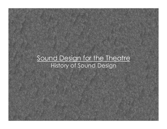 Sound Design for the TheatreHistory of Sound Design