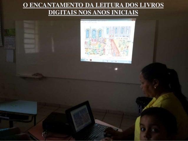 O ENCANTAMENTO DA LEITURA DOS LIVROS DIGITAIS NOS ANOS INICIAIS