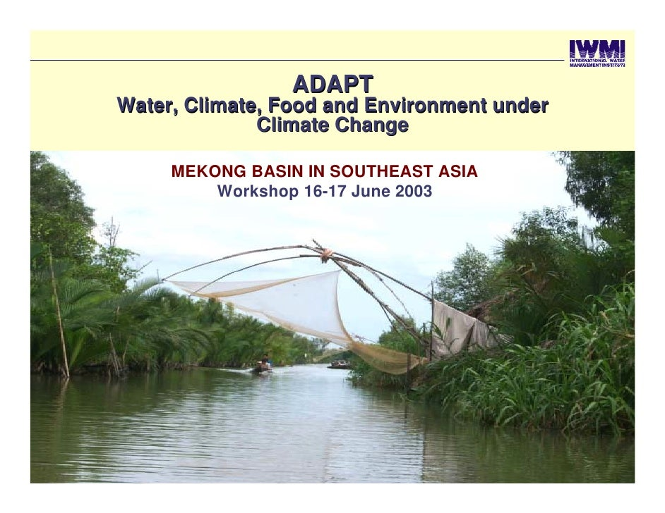 ADAPT          Water, Climate, Food and Environment under                        Climate Change                MEKONG BASI...