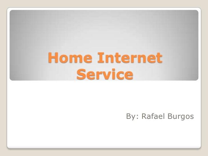 Home Internet   Service        By: Rafael Burgos