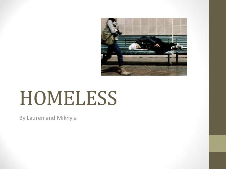 HOMELESSBy Lauren and Mikhyla