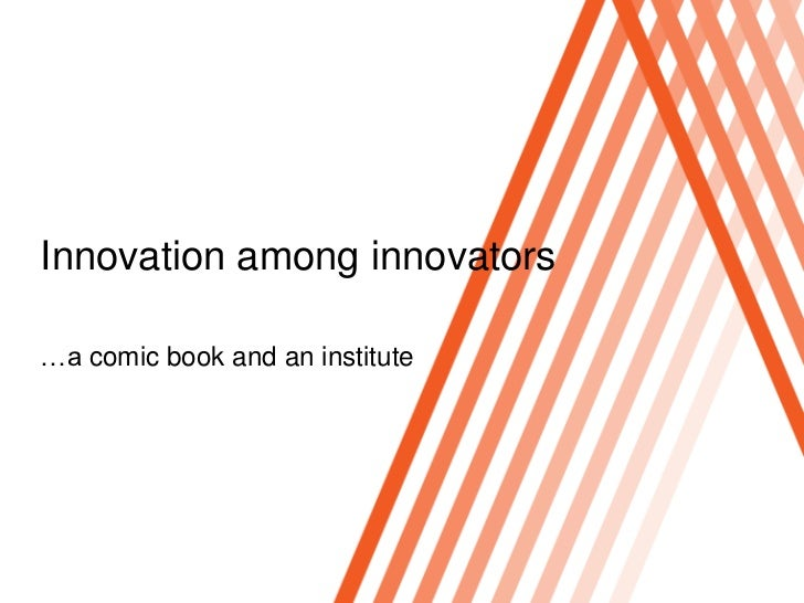 Click to edit Master title styleInnovation among innovators…a comic book and an institute
