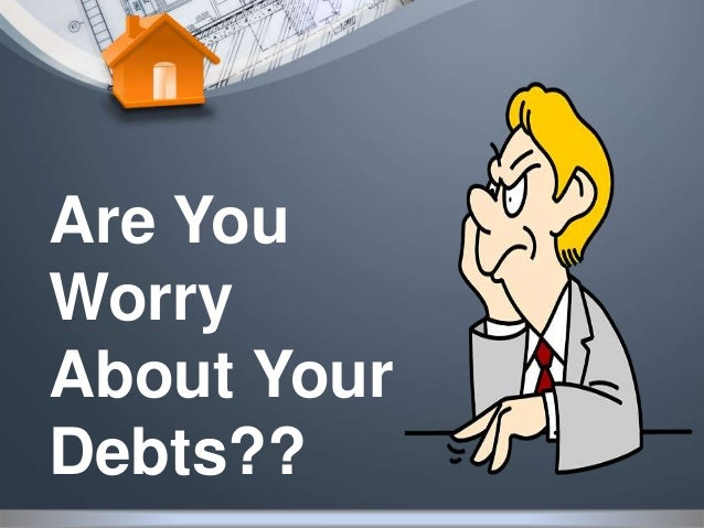Are You Worry About Your Debts??