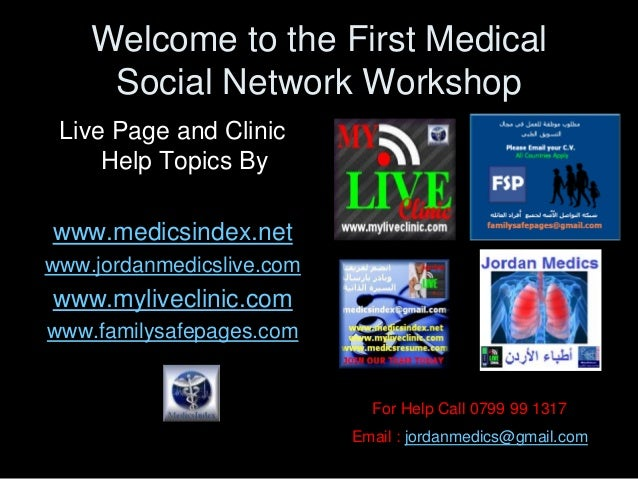 Welcome to the First MedicalSocial Network WorkshopLive Page and ClinicHelp Topics Bywww.medicsindex.netwww.jordanmedicsli...