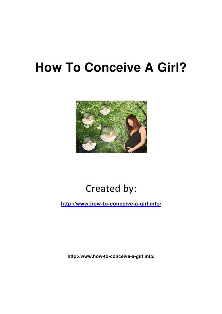 How To Conceive A Girl?             Created by:   http://www.how-to-conceive-a-girl.info/     http://www.how-to-conceive-a...
