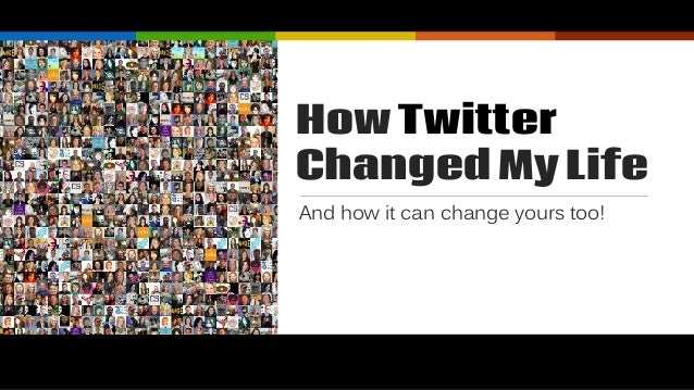 How TwitterChanged My LifeAnd how it can change yours too!