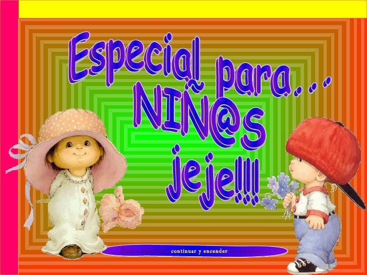 - Click o Enter para  continuar y encender  los parlates!!! Especial para... NIÑ@S jeje!!! Especial para... NIÑ@S jeje!!!