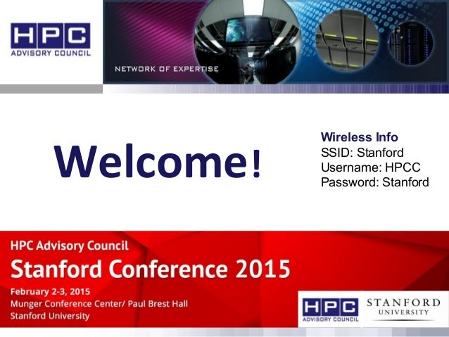 Welcome! Wireless Info SSID: Stanford Username: HPCC Password: Stanford