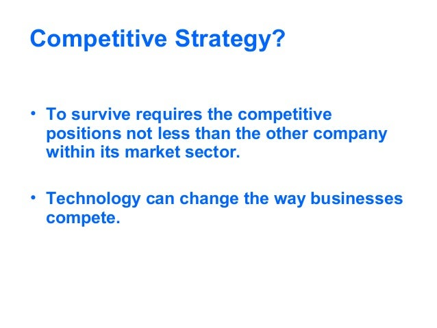 its use to gain competitive advantage information technology essay Competitive advantage essay by mashell chapeyama university of the people competitive advantages of chipinge banana company a competitive advantage refers to any asset or capabilities that a company has that gives value to it or its products and services, which competitors do not have.