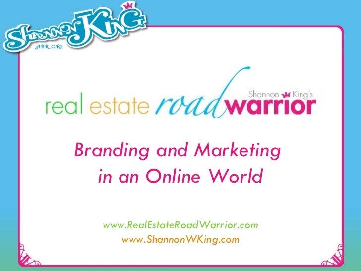 Branding and Marketing  in an Online World www.RealEstateRoadWarrior.com www.ShannonWKing.com