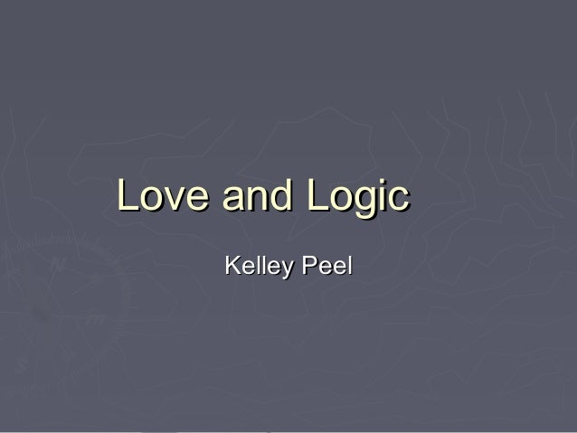Love and LogicLove and LogicKelley PeelKelley Peel