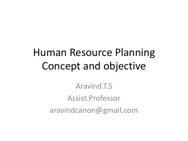 Human Resource Planning Concept and objective Aravind.T.S Assist.Professor aravindcanon@gmail.com