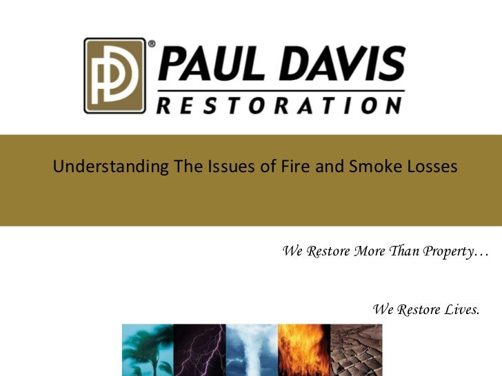 We Restore More Than Property… We Restore Lives. Understanding The Issues of Fire and Smoke Losses