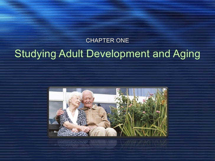 CHAPTER ONEStudying Adult Development and Aging