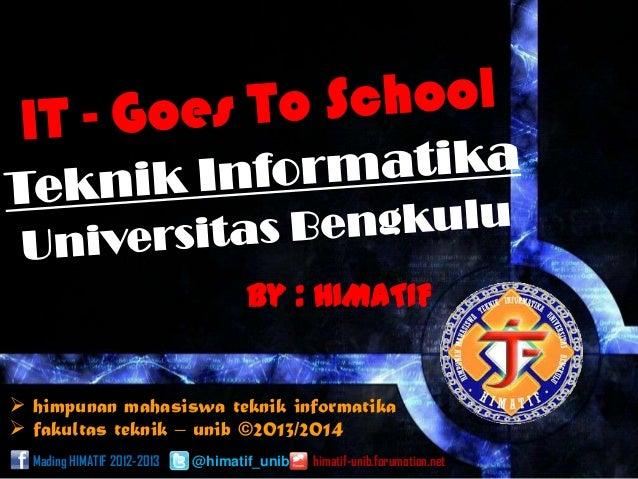  himpunan mahasiswa teknik informatika  fakultas teknik – unib ©2013/2014 Mading HIMATIF 2012-2013 @himatif_unib himatif...