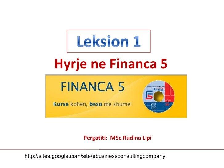 Pergatiti:  MSc.Rudina Lipi Hyrje ne Financa 5 http://sites.google.com/site/ebusinessconsultingcompany