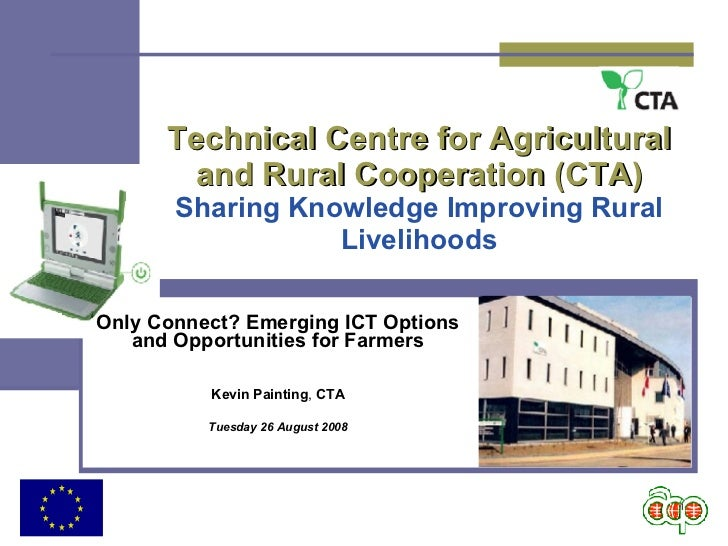 Technical Centre for Agricultural and Rural Cooperation (CTA) Sharing Knowledge Improving Rural Livelihoods Only Connect? ...