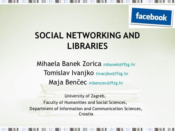 SOCIAL NETWORKING AND         LIBRARIES   Mihaela Banek Zorica mbanek@ffzg.hr     Tomislav Ivanjko tivanjko@ffzg.hr       ...