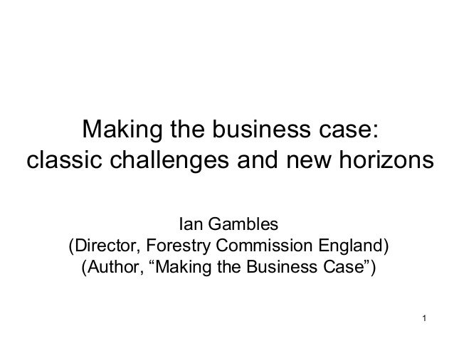1 Making the business case: classic challenges and new horizons Ian Gambles (Director, Forestry Commission England) (Autho...