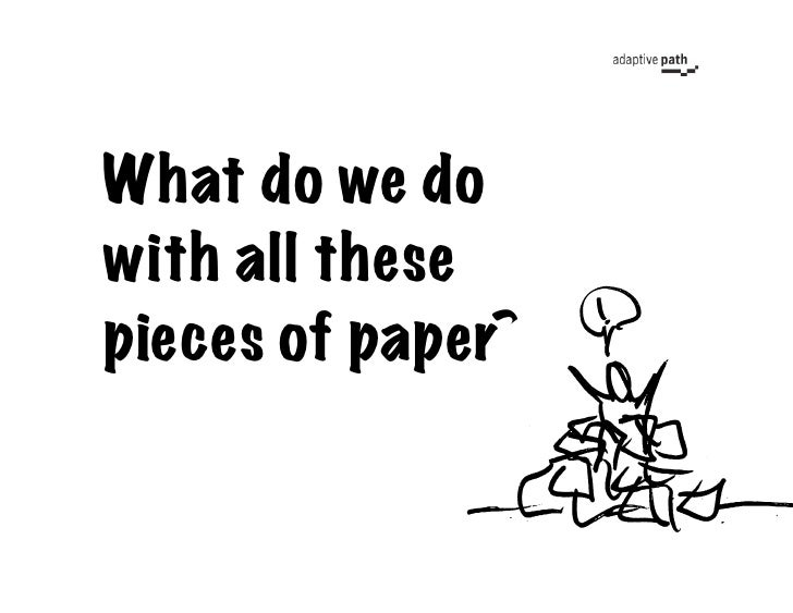 What do we do with all these pieces of paper?